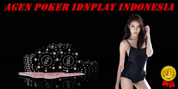 Agen Poker IDNPlay Indonesia Terpercaya & Ciri-Cirinya
